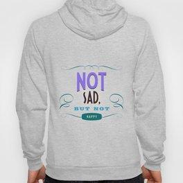 Not sad, but not happy Hoody