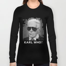 KARL WHO? Long Sleeve T-shirt