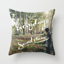 Everyday is a second chance print Throw Pillow