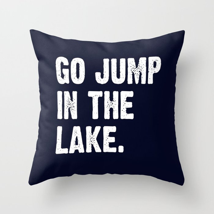Go Jump In The Lake Navy Blue Throw Pillow