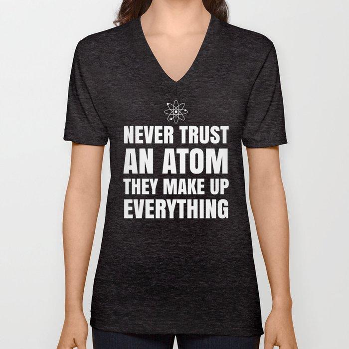 NEVER TRUST AN ATOM THEY MAKE UP EVERYTHING (Black & White) Unisex V-Neck