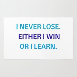 I NEVER LOSE - EITHER I WIN OR I LEARN Rug
