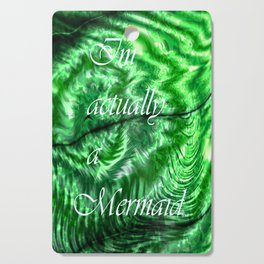 I´m Actually A Mermaid - Green Cutting Board