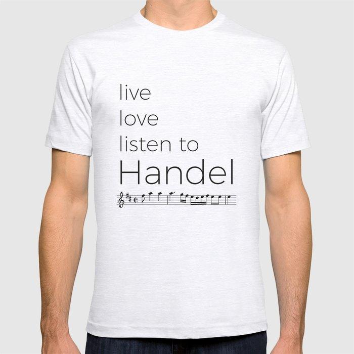 Live, love, listen to Handel T-shirt