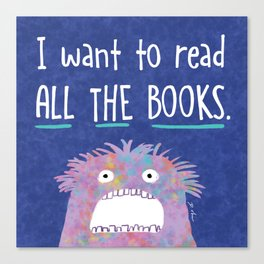 I want to read ALL THE BOOKS. Canvas Print