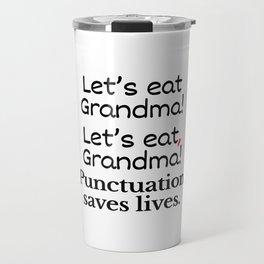 Let's Eat Grandma Punctuation Saves Lives Travel Mug
