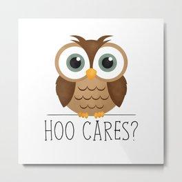 Hoo Cares? Metal Print