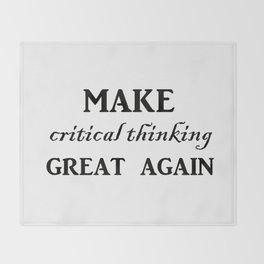 Make critical thinking great again Throw Blanket
