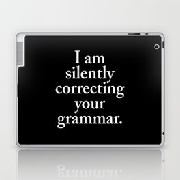 I am silently correcting your grammar (Black & White) Laptop & iPad Skin