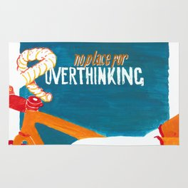 no place for OVERTHINKING Rug