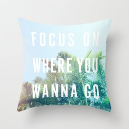 Focus On Where You Wanna Go Throw Pillow