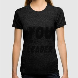 you are a LEADER T-shirt