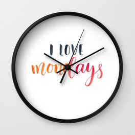 I love Mondays.Motivational and inspirational quote, text. Brush lettering Wall Clock