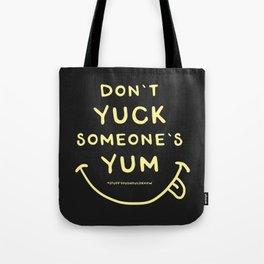 Don't Yuck Someone's Yum Tote Bag