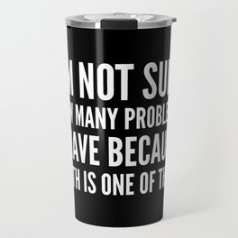 I'M NOT SURE HOW MANY PROBLEMS I HAVE BECAUSE MATH IS ONE OF THEM (Black & White) Travel Mug
