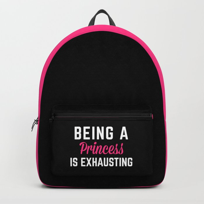 Being A Princess 2 Funny Quote Backpack