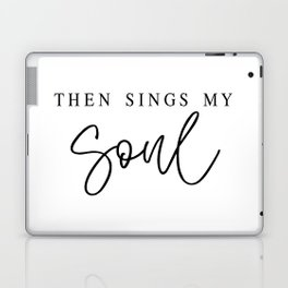 THEN SINGS MY SOUL by Dear Lily Mae Laptop & iPad Skin