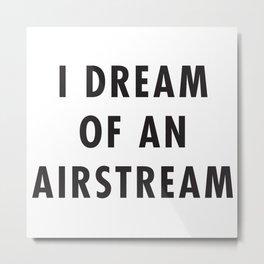 I Dream of an Airstream Metal Print