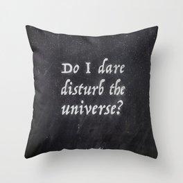 Do I Dare Disturb the Universe? Throw Pillow