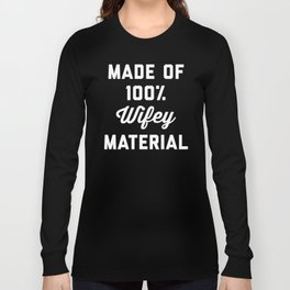 100% Wifey Material Funny Quote Long Sleeve T-shirt