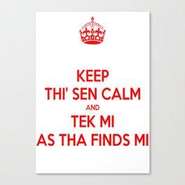 Keep Thi Sen Calm And Tek Me As Tha Finds Me Canvas Print