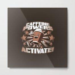 Caffeine Power Metal Print
