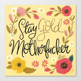Pretty Sweary- Stay Gold MotherF'er Canvas Print
