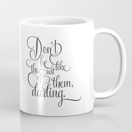 Don't be like the rest of them, darling. Coffee Mug