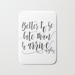 Better To Be Late Than To Arrive Ugly,Bathroom Decor,Sarcasm Quote,Humorous Print,Bedroom Decor Bath Mat