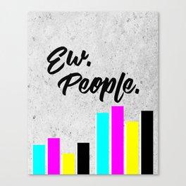 Ew. People. Typography Poster Canvas Print