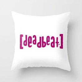 deadbeat. Throw Pillow