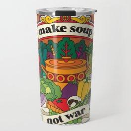 Make Soup Not War Travel Mug