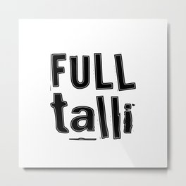 Full Talli (Totally Drunk) Metal Print