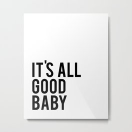 Gift For Her, Love quote, It's All Good Baby, inspirational quote, Modern room decor Metal Print