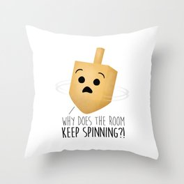 Why Does The Room Keep Spinning?! Throw Pillow