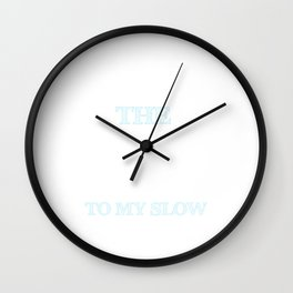 You're the Quick Quick to My Slow Funny Dancing T-shirt Wall Clock