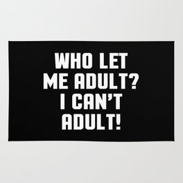 Who Let Me Adult Funny Quote Rug
