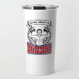All This Guy Cares About Is Boxing Boxers Athletes Sports Boxing Lovers Gifts Travel Mug