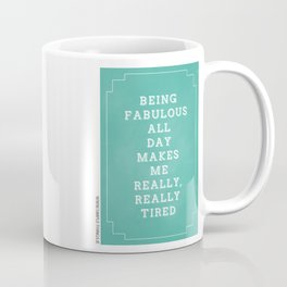 Being Fabulous All Day Makes Me Really, Really Tired Coffee Mug