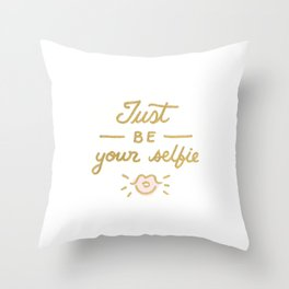 Just be your selfie  Throw Pillow