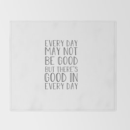 Every day may not be good Throw Blanket