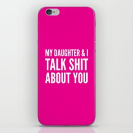 My Daughter & I Talk Shit About You (Magenta) iPhone Skin