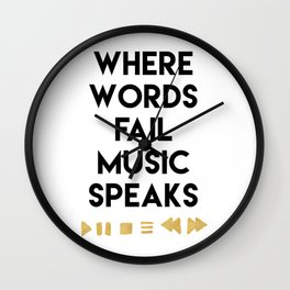 WHERE WORDS FAIL MUSIC SPEAKS - music quote Wall Clock