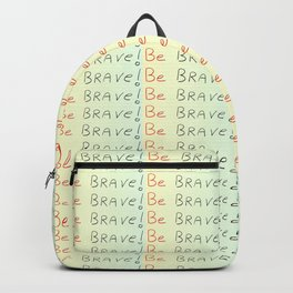 be brave -courageous,fearless,wild,hardy,hope,persevering Backpack