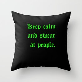 Keep calm and swear at people. Throw Pillow