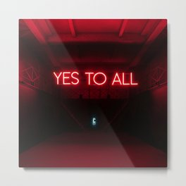 Yes To All Metal Print