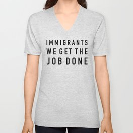 Immigrants We Get the Job Done Unisex V-Neck