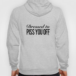 Dressed To Piss You Off Hoody