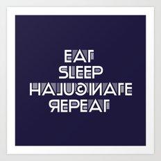 Eat Sleep Halucinate Repeat Art Print