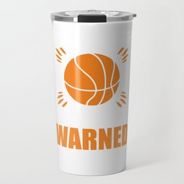 I'm the Girl Your Coach Warned You About Sports T-shirt Travel Mug